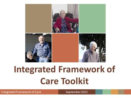 Integrated Framework of Care Toolkit. Presentation Overview Drivers for change What is integration? Toolkit objectives Leutz Integrated framework Forms.