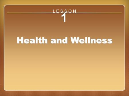 Lesson 1 Health and Wellness 1 Health and Wellness L E S S O N.