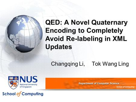 QED: A Novel Quaternary Encoding to Completely Avoid Re-labeling in XML Updates Changqing Li,Tok Wang Ling.