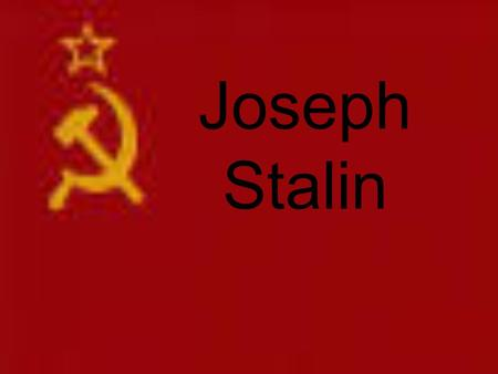 Joseph Stalin. Stalin's Birth Gori, Georgia December 21, 1879 Iosif Vissarionovich Dzugashvili Father was a shoemaker Mother was a housekeeper.