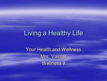 Living a Healthy Life Your Health and Wellness Mrs. Vassar Wellness 9.