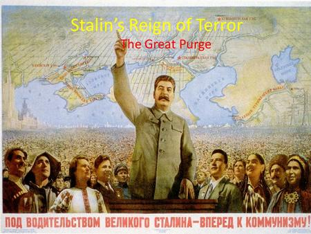 Stalin's Reign of Terror The Great Purge. The Terror One of the most famous aspect of Stalin's rule over Russia was his Reign of Terror Between the years.