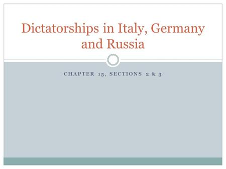 CHAPTER 15, SECTIONS 2 & 3 Dictatorships in Italy, Germany and Russia.