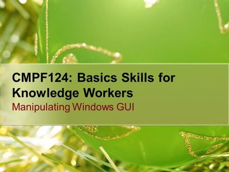 CMPF124: Basics Skills for Knowledge Workers Manipulating Windows GUI.