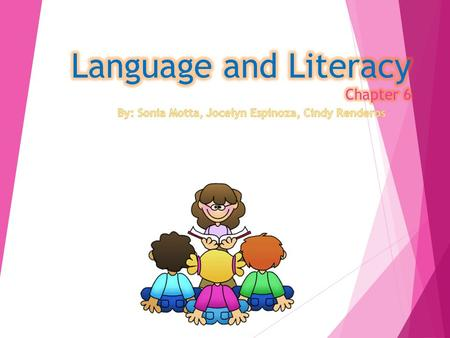  Language and Literacy are connected from infancy onward. Speaking, listening, reading, and writing develop concurrently rather than sequentially. 