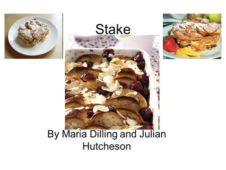 Stake By Maria Dilling and Julian Hutcheson. Ingredients What you will need: 6 large slices of white bread 250 ml milk 2 eggs A pinch of salt (very little!)