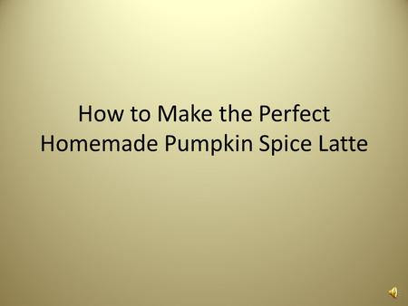 How to Make the Perfect Homemade Pumpkin Spice Latte.