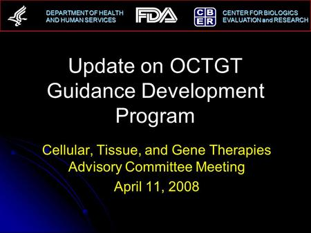 DEPARTMENT OF HEALTH CENTER FOR BIOLOGICS AND HUMAN SERVICESEVALUATION and RESEARCH AND HUMAN SERVICES EVALUATION and RESEARCH Update on OCTGT Guidance.