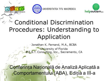 Conferina Naională de Analiză Aplicată a Comportamentului (ABA), Ediia a III-a Conditional Discrimination Procedures: Understanding to Application Conferina.
