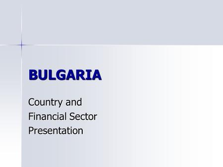 BULGARIA Country and Financial Sector Presentation.