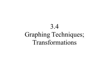 3.4 Graphing Techniques; Transformations. (0, 0) (1, 1) (2, 4) (0, 2) (1, 3) (2, 6)