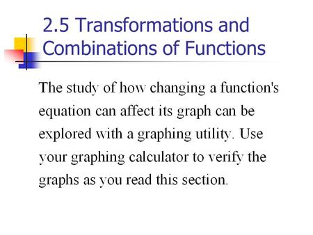 2.5 Transformations and Combinations of Functions.