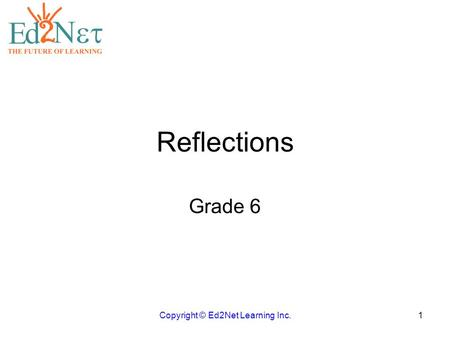 Reflections Grade 6 Copyright © Ed2Net Learning Inc.1.