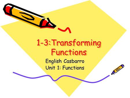 1-3:Transforming Functions English Casbarro Unit 1: Functions.