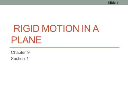 RIGID MOTION IN A PLANE Chapter 9 Section 1 Slide 1.