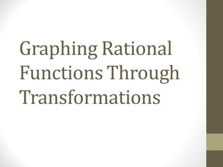 Graphing Rational Functions Through Transformations.