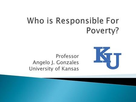 Professor Angelo J. Gonzales University of Kansas.