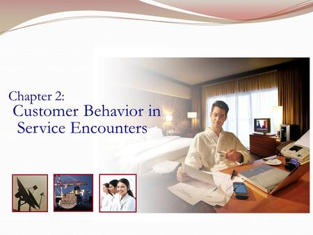 Chapter 2: Customer Behavior in Service Encounters.