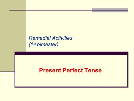Present Perfect Tense Remedial Activities (1 st bimester)
