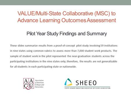VALUE/Multi-State Collaborative (MSC) to Advance Learning Outcomes Assessment Pilot Year Study Findings and Summary These slides summarize results from.
