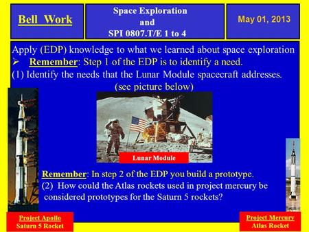 May 01, 2013 Apply (EDP) knowledge to what we learned about space exploration  Remember: Step 1 of the EDP is to identify a need. (1) Identify the needs.
