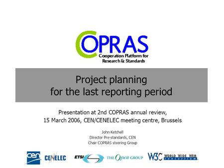 Project planning for the last reporting period Presentation at 2nd COPRAS annual review, 15 March 2006, CEN/CENELEC meeting centre, Brussels John Ketchell.