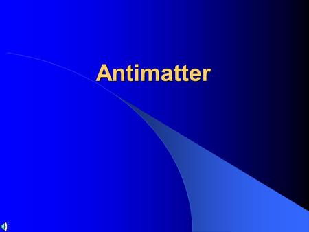 Antimatter What is Antimatter?  You cannot define antimatter without the speaking of matter.  Antimatter is equal and opposite to matter.  Since the.
