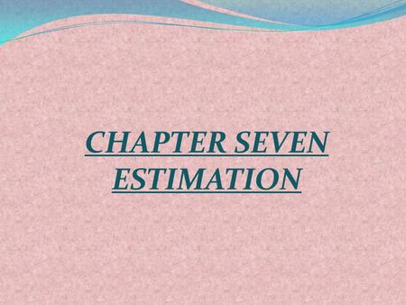 CHAPTER SEVEN ESTIMATION. 7.1 A Point Estimate: A point estimate of some population parameter is a single value of a statistic (parameter space). For.