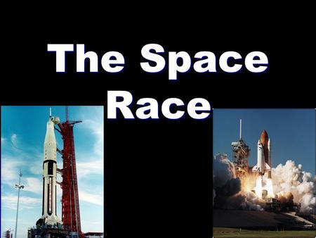 The Space Race. Why? The Cold War was going on between the Soviet Union and the United States The Cold War was going on between the Soviet Union and the.