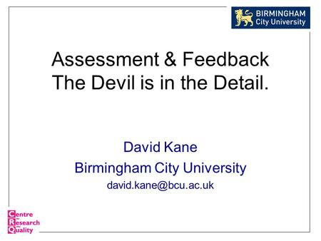 Assessment & Feedback The Devil is in the Detail. David Kane Birmingham City University