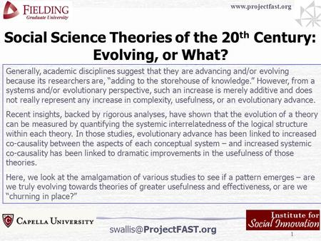 1 Social Science Theories of the 20 th Century: Evolving, or What? Generally, academic disciplines suggest that they are advancing and/or evolving because.