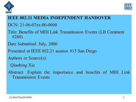 21-06-07xx-00-00001 IEEE 802.21 MEDIA INDEPENDENT HANDOVER DCN: 21-06-07xx-00-0000 Title: Benefits of MIH Link Transmission Events (LB Comment #260) Date.