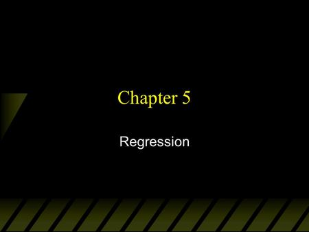 Chapter 5 Regression. u Objective: To quantify the linear relationship between an explanatory variable (x) and response variable (y). u We can then predict.