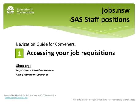 Navigation Guide for Conveners: Accessing your job requisitions Glossary: Requisition – Job Advertisement Hiring Manager - Convener jobs.nsw * SAS Staff.