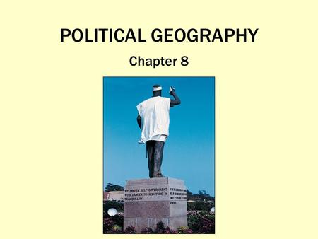 POLITICAL GEOGRAPHY Chapter 8.