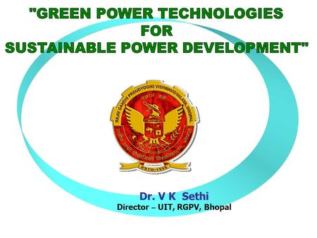 Dr. V K Sethi Director – UIT, RGPV, Bhopal Major Contradictory Challenges Faced by Developing world Quest for increased Generation capacity – A Terawatt.