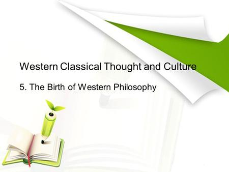 Western Classical Thought and Culture 5. The Birth of Western Philosophy.