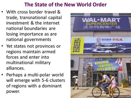 The State of the New World Order With cross border travel & trade, transnational capital investment & the internet national boundaries are losing importance.