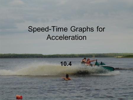 Speed-Time Graphs for Acceleration 10.4. All the aspects of creating a speed-time graph are the same as creating a distance-time graph. The slope of a.
