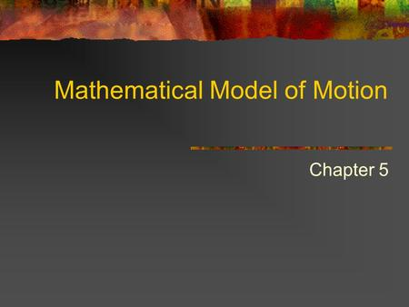 Mathematical Model of Motion Chapter 5. Velocity Equations Average velocity: v =  d/  t To find the distance traveled with constant or average velocity.