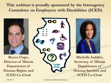 This webinar is proudly sponsored by the Interagency Committee on Employees with Disabilities (ICED) Michelle Saddler, Secretary of Illinois Department.