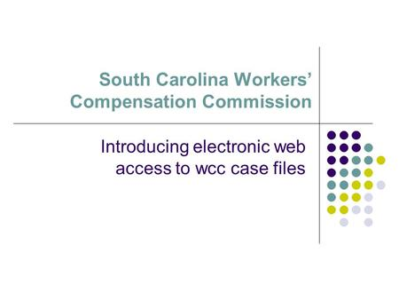 South Carolina Workers' Compensation Commission Introducing electronic web access to wcc case files.