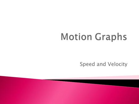 Speed and Velocity. Describing the motion of an object is occasionally hard to do with words. Sometimes graphs help make motion easier to picture, and.