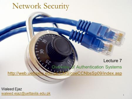 1 Network Security Lecture 7 Overview of Authentication Systems  Waleed Ejaz