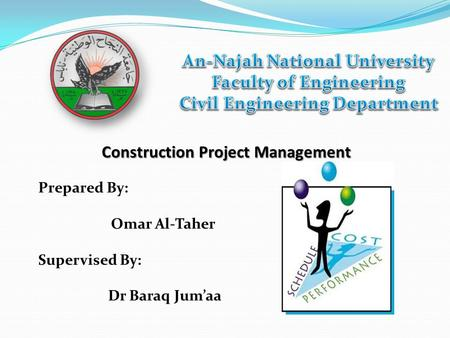Construction Project Management Prepared By: Omar Al-Taher Supervised By: Dr Baraq Jum'aa.