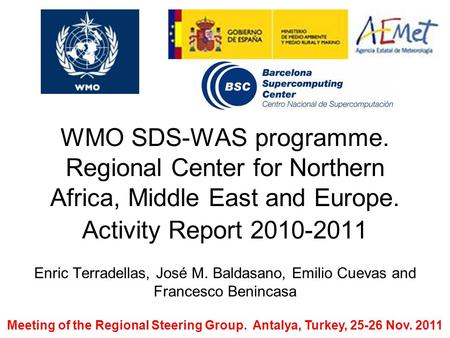 WMO SDS-WAS programme. Regional Center for Northern Africa, Middle East and Europe. Activity Report 2010-2011 Enric Terradellas, José M. Baldasano, Emilio.