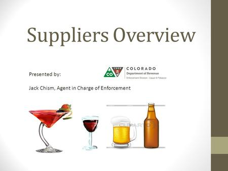 Suppliers Overview Presented by: Jack Chism, Agent in Charge of Enforcement.