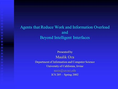 Agents that Reduce Work and Information Overload and Beyond Intelligent Interfaces Presented by Maulik Oza Department of Information and Computer Science.
