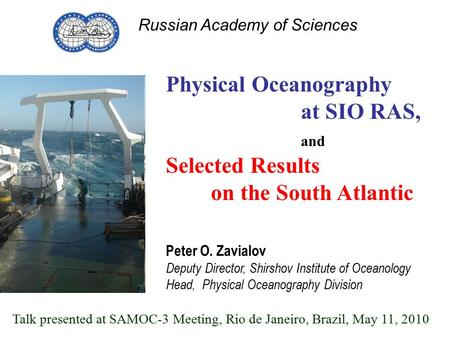 Russian Academy of Sciences Talk presented at SAMOC-3 Meeting, Rio de Janeiro, Brazil, May 11, 2010 Physical Oceanography at SIO RAS, and Selected Results.