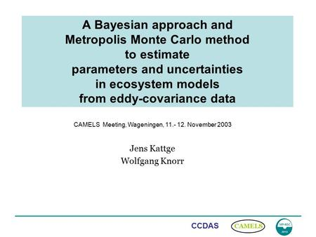 CAMELS CCDAS A Bayesian approach and Metropolis Monte Carlo method to estimate parameters and uncertainties in ecosystem models from eddy-covariance data.